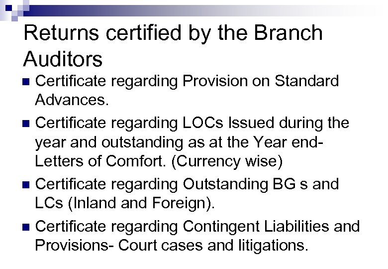Returns certified by the Branch Auditors Certificate regarding Provision on Standard Advances. n Certificate