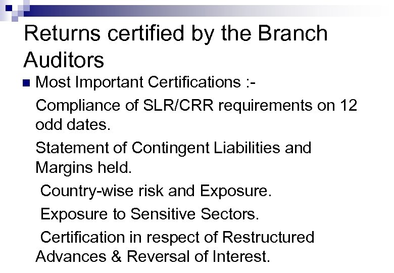 Returns certified by the Branch Auditors n Most Important Certifications : Compliance of SLR/CRR