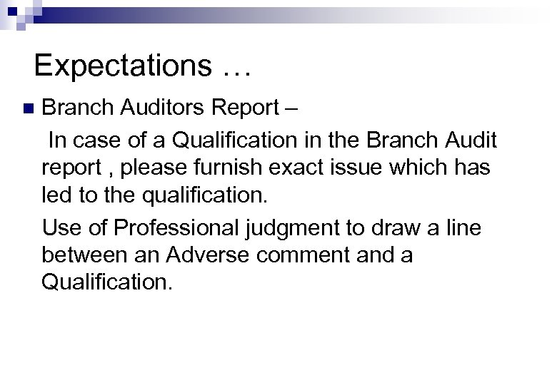 Expectations … n Branch Auditors Report – In case of a Qualification in the