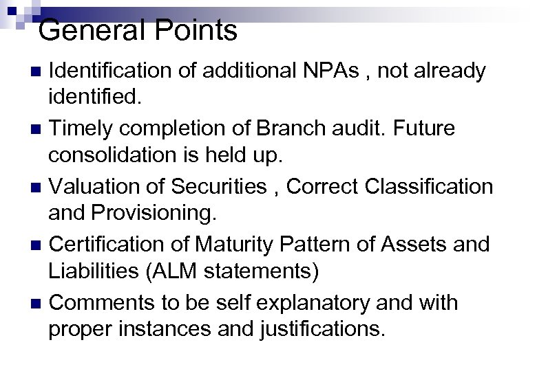 General Points Identification of additional NPAs , not already identified. n Timely completion of