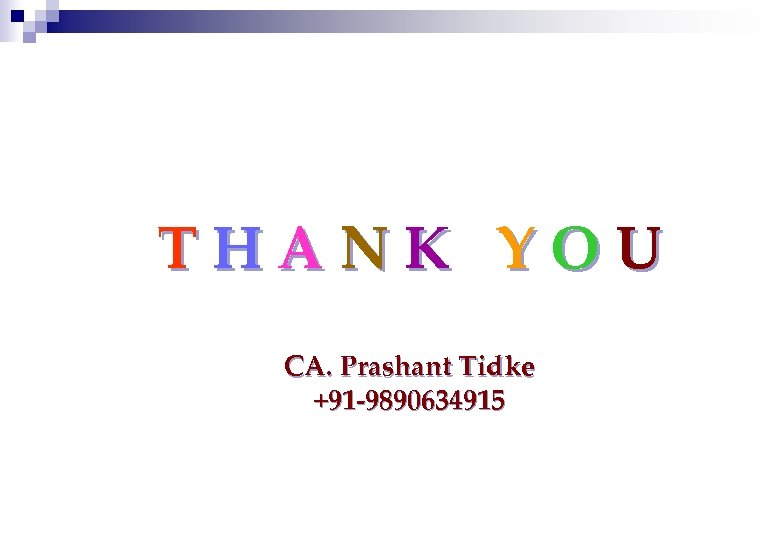THANK YOU CA. Prashant Tidke +91 -9890634915