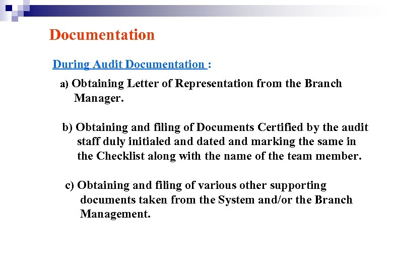 Documentation During Audit Documentation : a) Obtaining Letter of Representation from the Branch Manager.