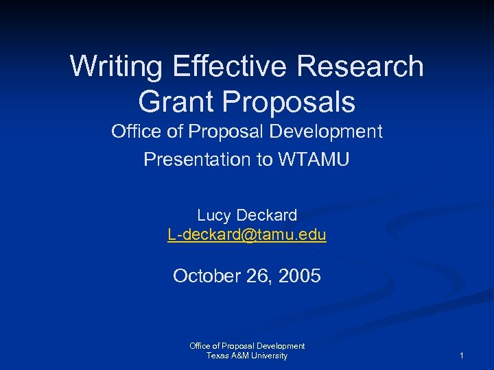 Writing Effective Research Grant Proposals Office of Proposal Development Presentation to WTAMU Lucy Deckard