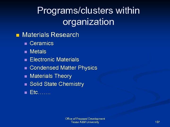 Programs/clusters within organization n Materials Research n n n n Ceramics Metals Electronic Materials