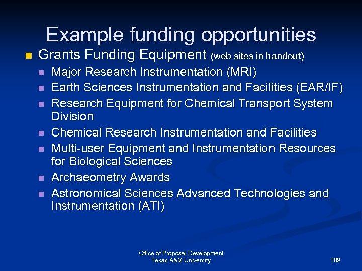 Example funding opportunities n Grants Funding Equipment (web sites in handout) n n n
