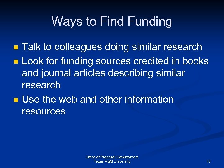 Ways to Find Funding n n n Talk to colleagues doing similar research Look