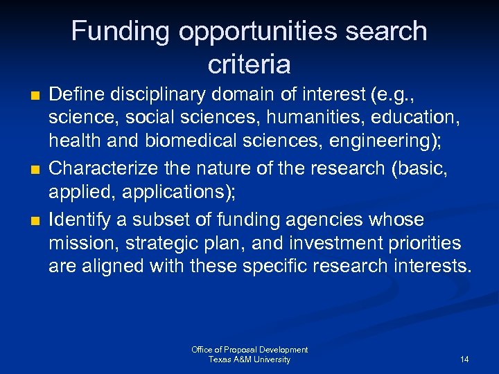 Funding opportunities search criteria n n n Define disciplinary domain of interest (e. g.