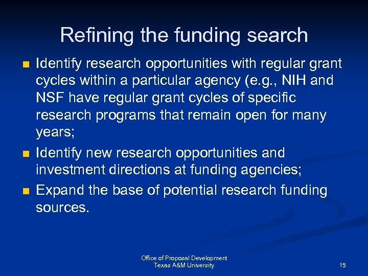 Refining the funding search n n n Identify research opportunities with regular grant cycles