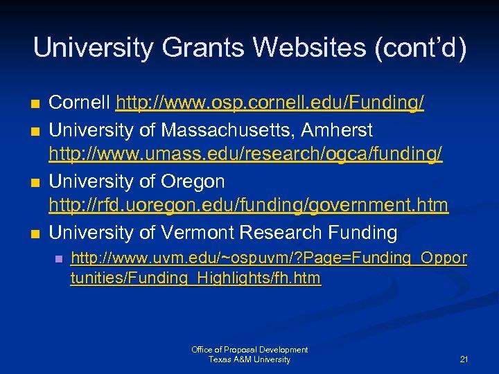 University Grants Websites (cont'd) n n Cornell http: //www. osp. cornell. edu/Funding/ University of