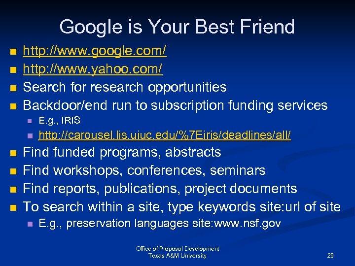 Google is Your Best Friend n n http: //www. google. com/ http: //www. yahoo.