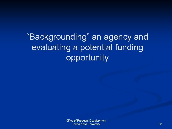 """""""Backgrounding"""" an agency and evaluating a potential funding opportunity Office of Proposal Development Texas"""