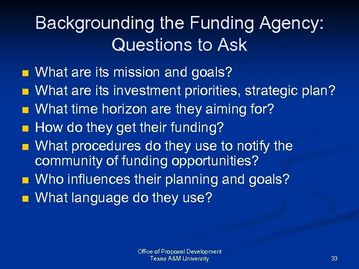Backgrounding the Funding Agency: Questions to Ask n n n n What are its