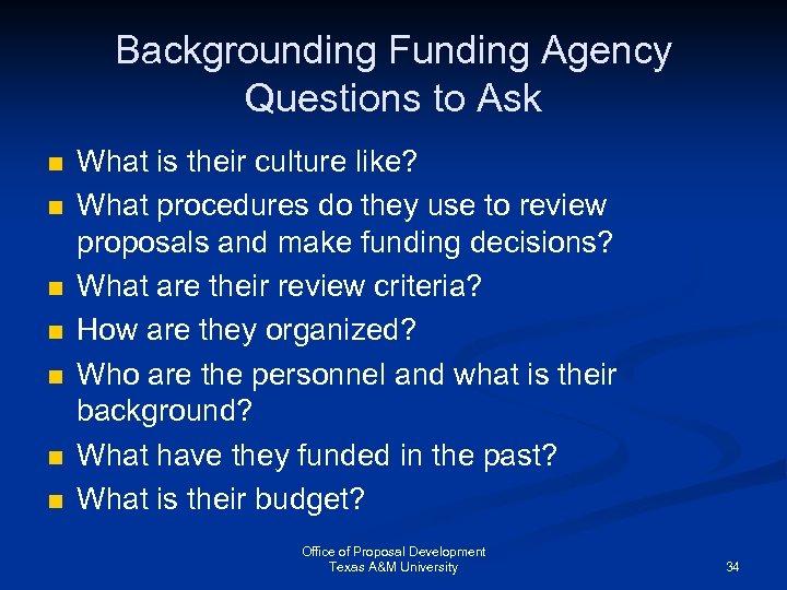 Backgrounding Funding Agency Questions to Ask n n n n What is their culture