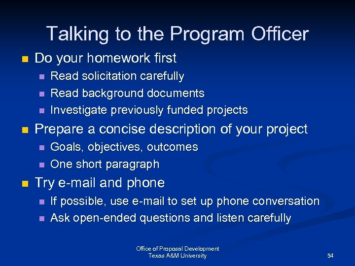 Talking to the Program Officer n Do your homework first n n Prepare a