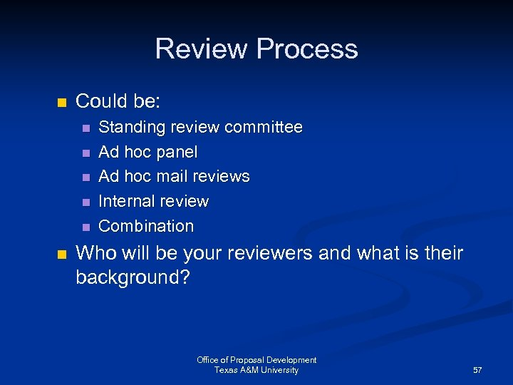 Review Process n Could be: n n n Standing review committee Ad hoc panel