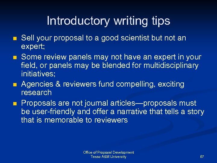Introductory writing tips n n Sell your proposal to a good scientist but not