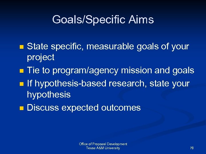 Goals/Specific Aims n n State specific, measurable goals of your project Tie to program/agency