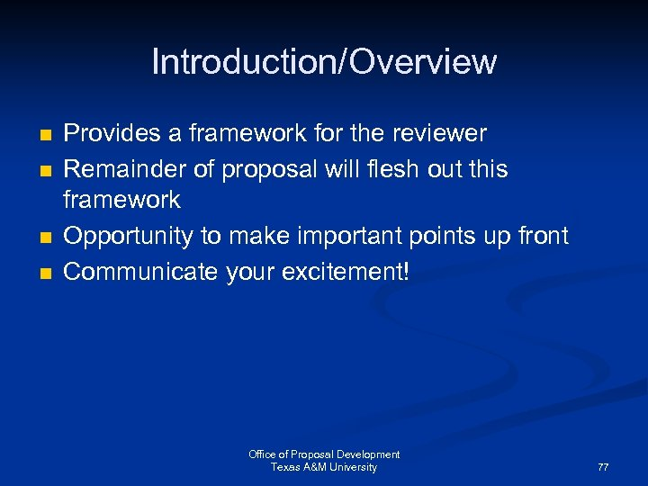 Introduction/Overview n n Provides a framework for the reviewer Remainder of proposal will flesh
