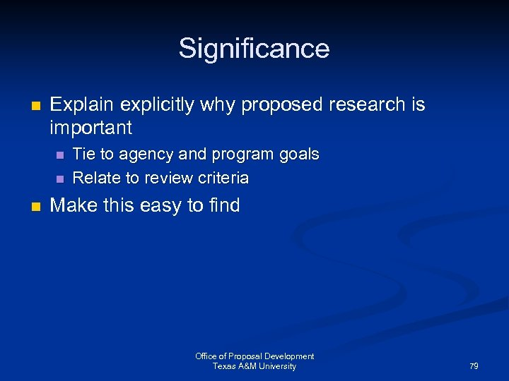 Significance n Explain explicitly why proposed research is important n n n Tie to