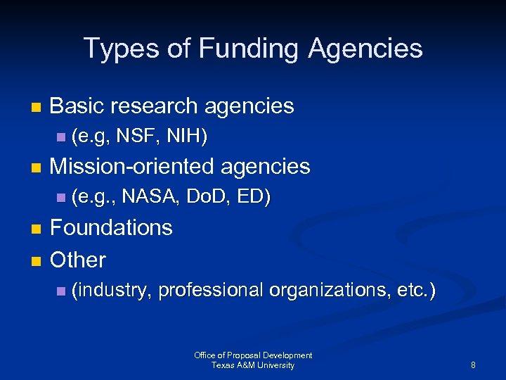 Types of Funding Agencies n Basic research agencies n n Mission-oriented agencies n n