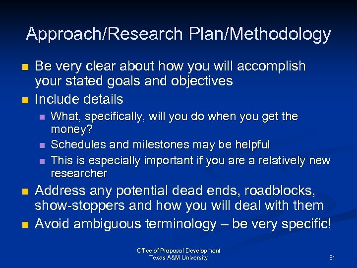 Approach/Research Plan/Methodology n n Be very clear about how you will accomplish your stated