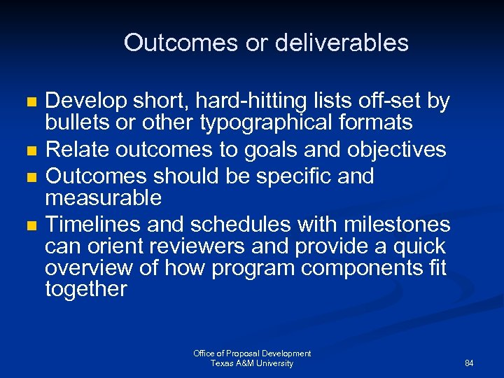 Outcomes or deliverables n n Develop short, hard-hitting lists off-set by bullets or other