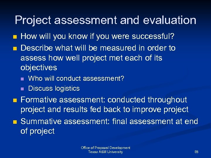 Project assessment and evaluation n n How will you know if you were successful?