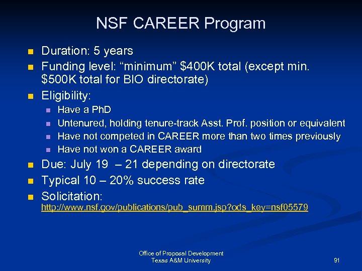 """NSF CAREER Program n n n Duration: 5 years Funding level: """"minimum"""" $400 K"""