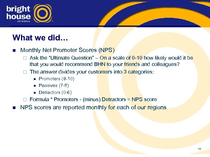 "What we did… n Monthly Net Promoter Scores (NPS) Ask the ""Ultimate Question"" –"