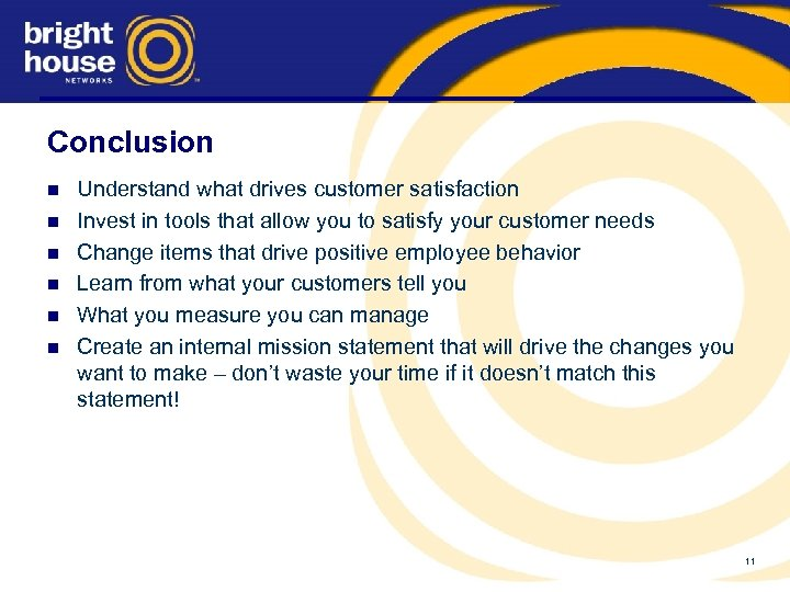 Conclusion n n n Understand what drives customer satisfaction Invest in tools that allow