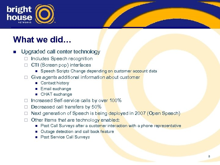 What we did… n Upgraded call center technology Includes Speech recognition ¨ CTI (Screen