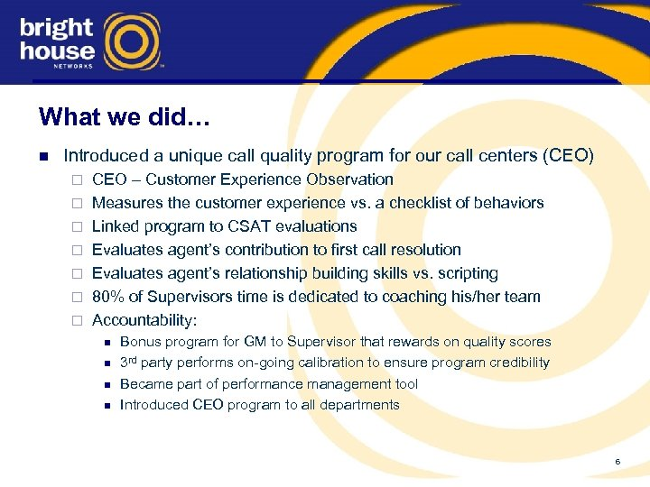 What we did… n Introduced a unique call quality program for our call centers