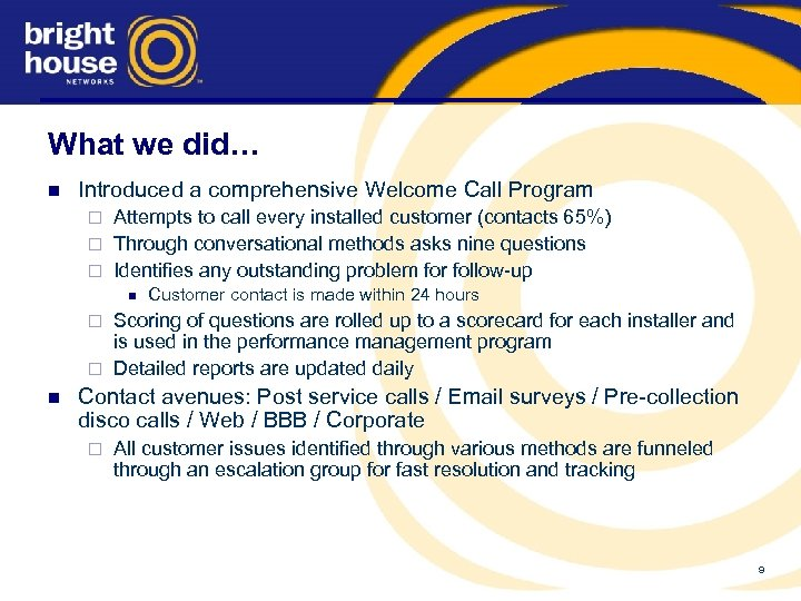 What we did… n Introduced a comprehensive Welcome Call Program Attempts to call every