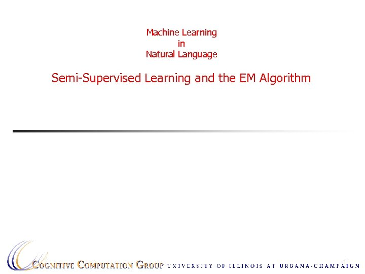 Machine Learning in Natural Language Semi-Supervised Learning and the EM Algorithm 1