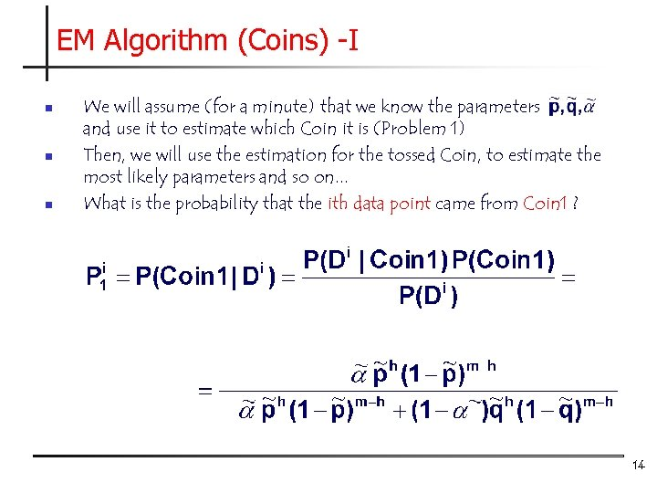 EM Algorithm (Coins) -I n n n We will assume (for a minute) that