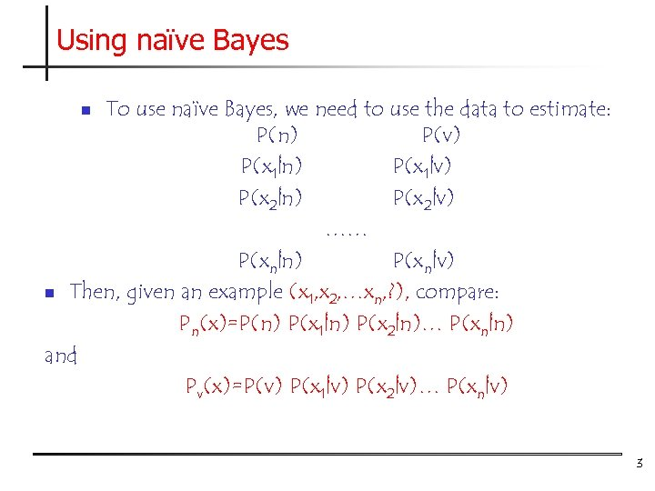 Using naïve Bayes To use naïve Bayes, we need to use the data to