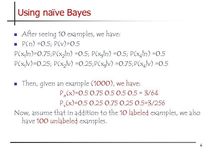 Using naïve Bayes After seeing 10 examples, we have: n P(n) =0. 5; P(v)=0.