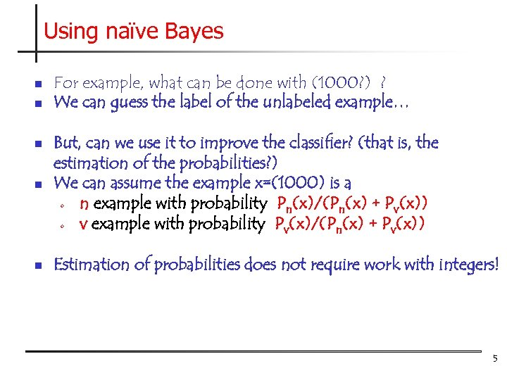 Using naïve Bayes n n For example, what can be done with (1000? )