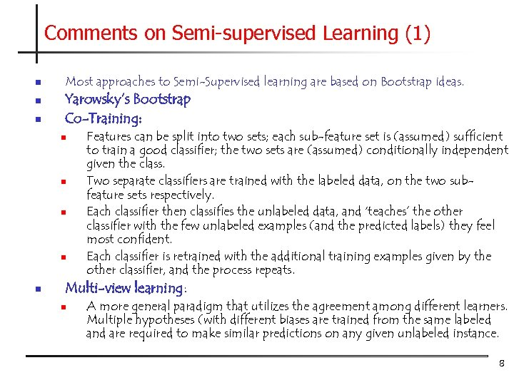 Comments on Semi-supervised Learning (1) n n n Most approaches to Semi-Supervised learning are