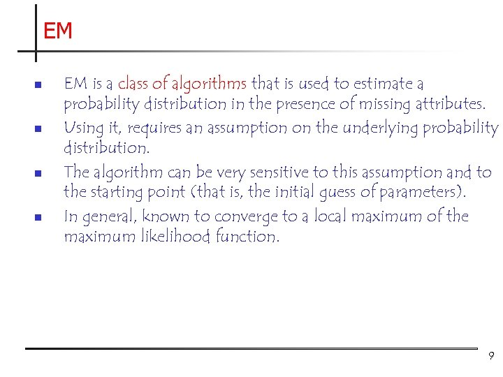EM n n EM is a class of algorithms that is used to estimate