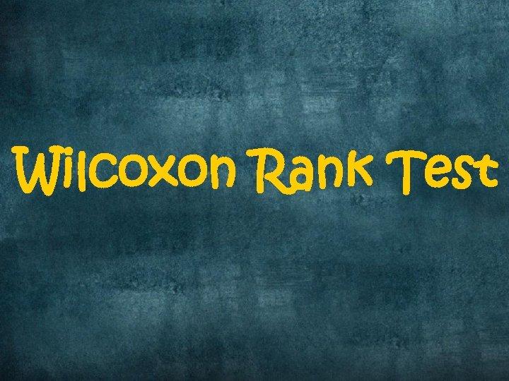 Wilcoxon Rank Test