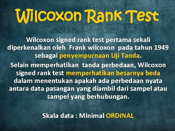 Wilcoxon Rank Test Wilcoxon signed rank test pertama sekali diperkenalkan oleh Frank wilcoxon pada