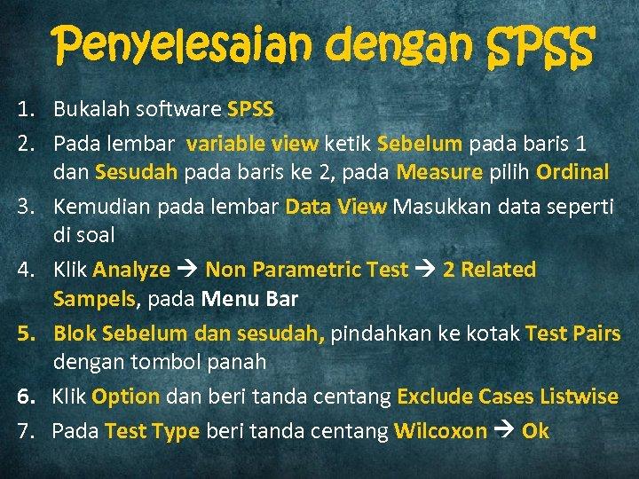Penyelesaian dengan SPSS 1. Bukalah software SPSS 2. Pada lembar variable view ketik Sebelum