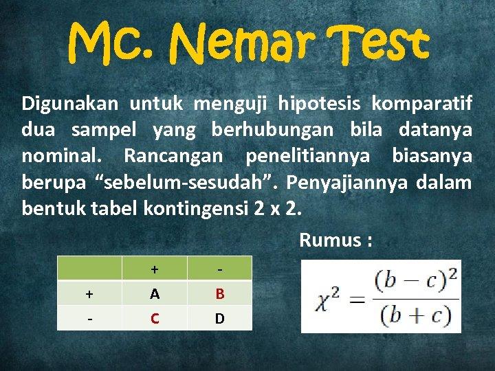 Mc. Nemar Test Digunakan untuk menguji hipotesis komparatif dua sampel yang berhubungan bila datanya