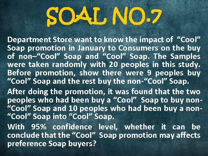 """SOAL NO. 7 Department Store want to know the impact of """"Cool"""" Soap promotion"""