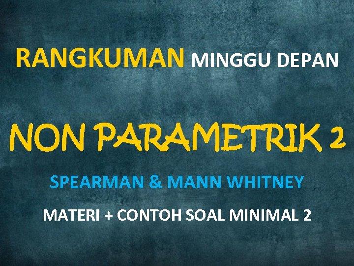 RANGKUMAN MINGGU DEPAN NON PARAMETRIK 2 SPEARMAN & MANN WHITNEY MATERI + CONTOH SOAL