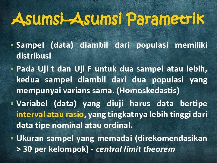 Asumsi–Asumsi Parametrik • Sampel (data) diambil dari populasi memiliki distribusi • Pada Uji t
