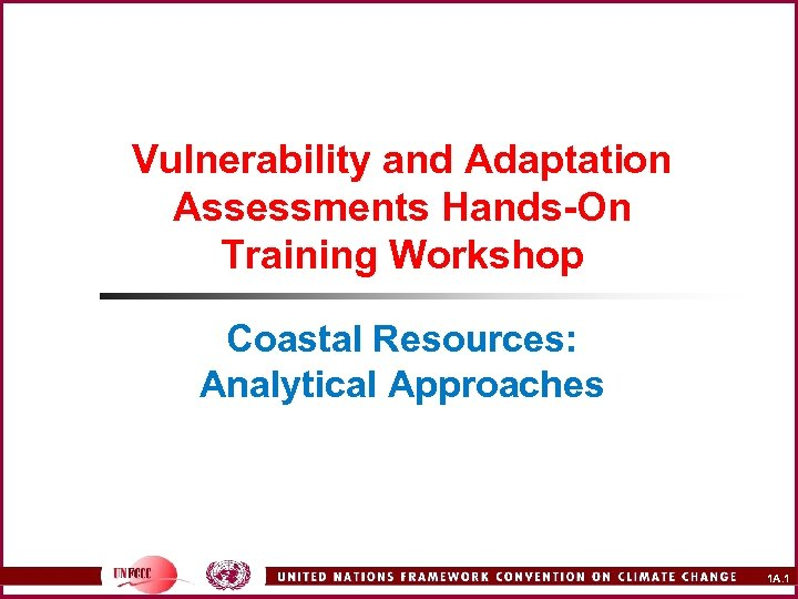Vulnerability and Adaptation Assessments Hands-On Training Workshop Coastal Resources: Analytical Approaches 1 A. 1