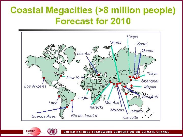 Coastal Megacities (>8 million people) Forecast for 2010 Tianjin Dhaka Seoul Osaka Istanbul Tokyo