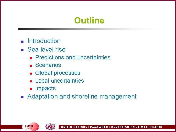 Outline n n Introduction Sea level rise n n n Predictions and uncertainties Scenarios